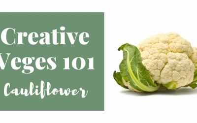 Creative Veges 101 – Cauliflower