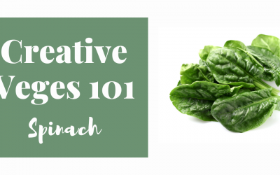 Creative Veges 101 – Spinach