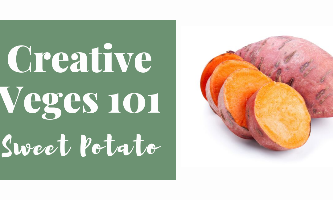 Creative Veges 101 – Sweet Potato