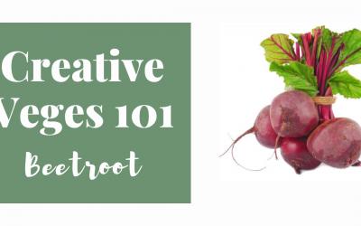 Creative Veges 101 – Beetroot