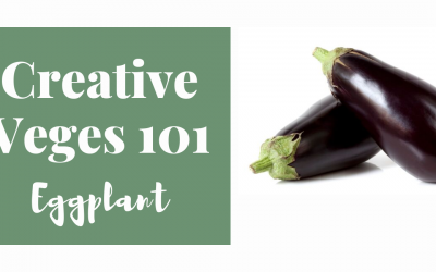 Creative Veges 101 – Eggplant