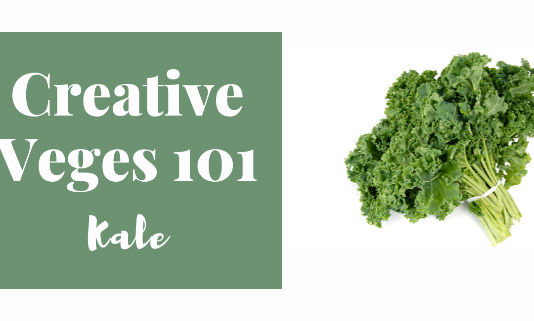 Creative Veges 101 – Kale